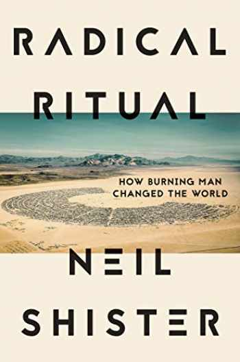 9781640092198-1640092196-Radical Ritual: How Burning Man Changed the World