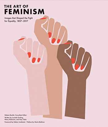 9781452169927-1452169926-Art of Feminism: Images that Shaped the Fight for Equality, 1857-2017 (Art History Books, Feminist Books, Photography Gifts for Women, Women in History Books)