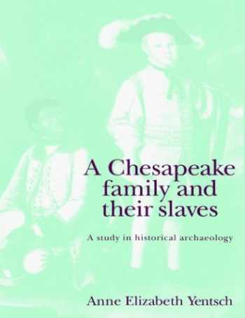9780521467308-0521467306-A Chesapeake Family & their Slaves: A Study in Historical Archaeology (New Studies in Archaeology)