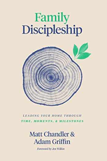 9781433566295-143356629X-Family Discipleship: Leading Your Home through Time, Moments, and Milestones