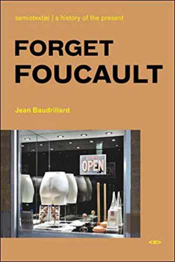 9781584350415-1584350415-Forget Foucault, new edition (Semiotext(e) / Foreign Agents)