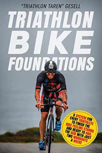 9781689209229-1689209224-Triathlon Bike Foundations: A System for Every Triathlete to Finish the Bike Feeling Strong and Ready to Nail the Run with Just Two Workouts a Week! (Traithlon Foundations)