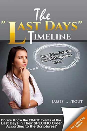 """9780998544304-0998544302-The """"Last Days"""" Timeline: Do You Know the EXACT Events of the Last Days in Their SPECIFIC Order According to the Scriptures?"""
