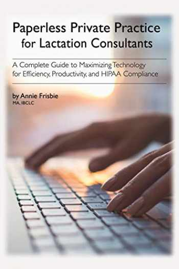 9780692048665-0692048669-Paperless Private Practice for Lactation Consultants: A Complete Guide to Maximizing Technology for Efficiency, Productivity, and HIPAA Compliance