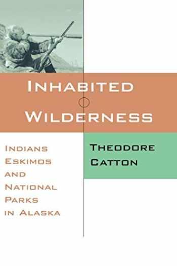 9780826318275-0826318274-Inhabited Wilderness: Indians, Eskimos, and National Parks in Alaska (New American West Series)