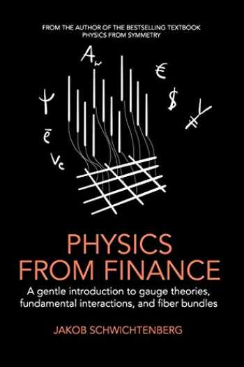 9781795882415-1795882417-Physics from Finance: A gentle introduction to gauge theories, fundamental interactions and fiber bundles