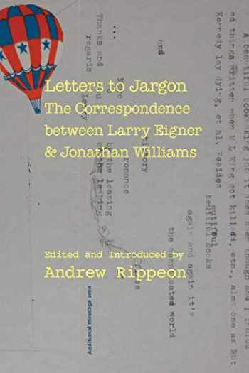9780817359348-0817359346-Letters to Jargon: The Correspondence between Larry Eigner and Jonathan Williams (Modern & Contemporary Poetics)