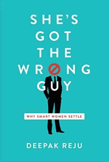 9781945270093-1945270098-She's Got the Wrong Guy: Why Smart Women Settle