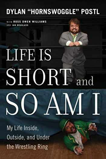 9781770414846-1770414843-Life Is Short and So Am I: My Life Inside, Outside, and Under the Wrestling Ring