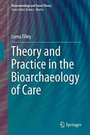 9783319188591-3319188593-Theory and Practice in the Bioarchaeology of Care (Bioarchaeology and Social Theory)
