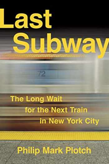 9780801453663-0801453666-Last Subway: The Long Wait for the Next Train in New York City