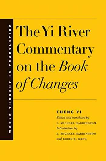 9780300218077-0300218079-The Yi River Commentary on the Book of Changes (World Thought in Translation)
