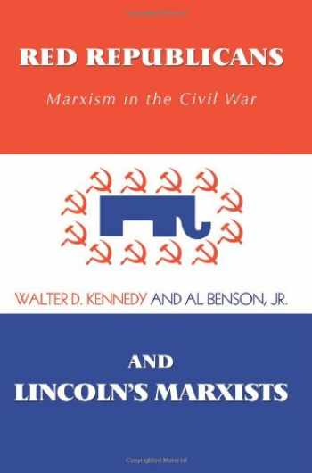 9780595446988-0595446981-Red Republicans and Lincoln's Marxists: Marxism in the Civil War