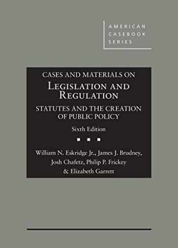 9781683281832-1683281837-Cases and Materials on Legislation and Regulation: Statutes and the Creation of Public Policy (American Casebook Series)