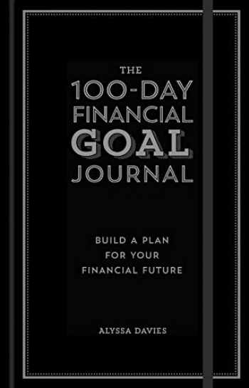 9781454939986-1454939982-The 100-Day Financial Goal Journal: Build a Plan for Your Financial Future