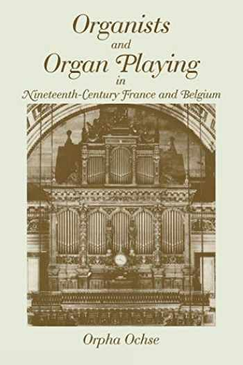 9780253214232-0253214238-Organists and Organ Playing in Nineteenth-Century France and Belgium