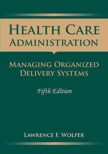 9780763757915-0763757918-Health Care Administration: Managing Organized Delivery Systems, 5th Edition