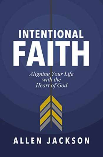 9781400217250-1400217253-Intentional Faith: Aligning Your Life with the Heart of God