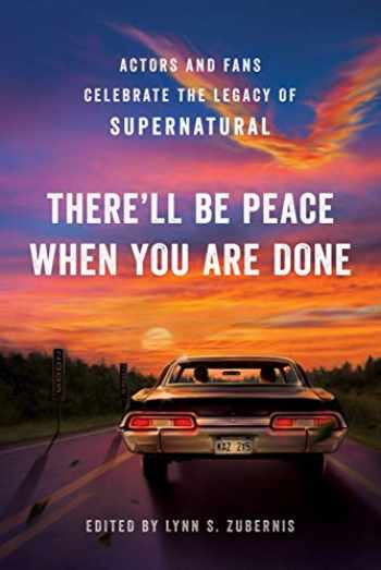 9781950665327-1950665321-There'll Be Peace When You Are Done: Actors and Fans Celebrate the Legacy of Supernatural