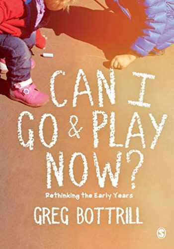 9781526423276-1526423278-Can I Go and Play Now?: Rethinking the Early Years