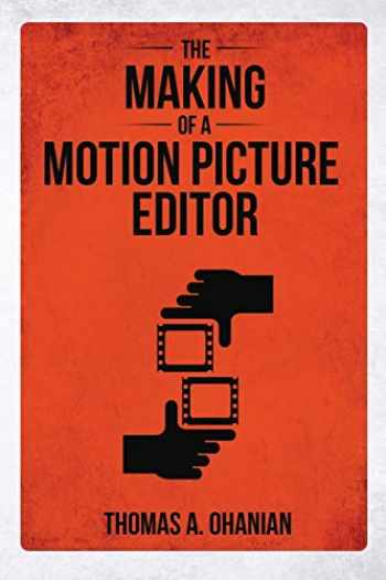 9781925819564-1925819566-The Making of a Motion Picture Editor