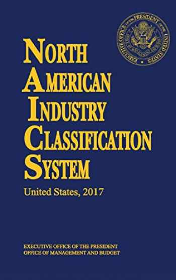 9781598048469-1598048465-North American Industry Classification System(NAICS) 2017 (North American Industry Classification System (Hardcover))