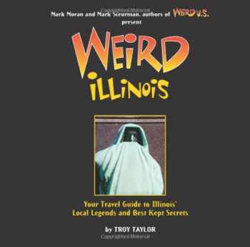 9781402788253-1402788258-Weird Illinois: Your Travel Guide to Illinois' Local Legends and Best Kept Secrets