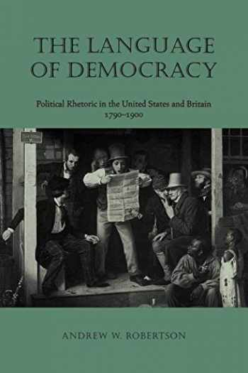9780813923444-0813923441-The Language of Democracy: Political Rhetoric in the United States and Britain, 1790–1900