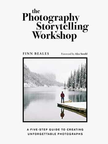 9780711254701-0711254702-The Photography Storytelling Workshop: A five-step guide to creating unforgettable photographs