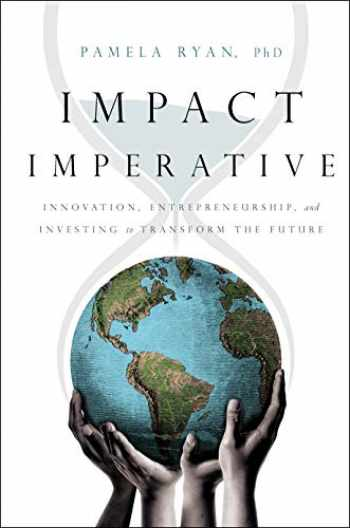9781626346659-1626346658-Impact Imperative: Innovation, Entrepreneurship, and Investing to Transform the Future