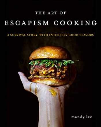 9780062802378-0062802372-The Art of Escapism Cooking: A Survival Story, with Intensely Good Flavors
