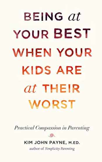 9781611802146-1611802148-Being at Your Best When Your Kids Are at Their Worst: Practical Compassion in Parenting