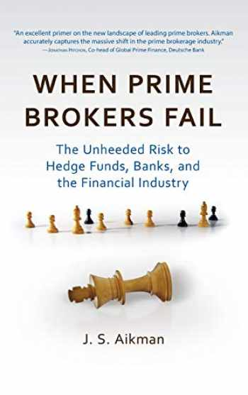 9781576603550-1576603555-When Prime Brokers Fail: The Unheeded Risk to Hedge Funds, Banks, and the Financial Industry