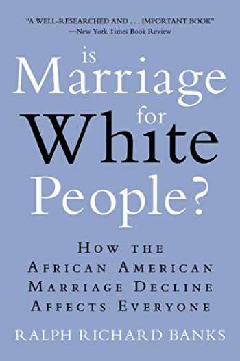 9780452297531-0452297532-Is Marriage for White People?: How the African American Marriage Decline Affects Everyone