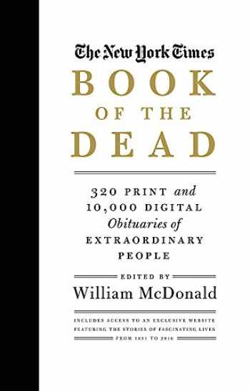 9780316395472-0316395471-The New York Times Book of the Dead: 320 Print and 10,000 Digital Obituaries of Extraordinary People