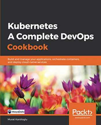 9781838828042-1838828044-Kubernetes - A Complete DevOps Cookbook: Build and manage your applications, orchestrate containers, and deploy cloud-native services