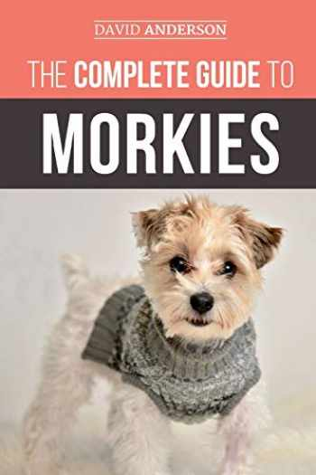 9781727340938-1727340930-The Complete Guide to Morkies: Everything a new dog owner needs to know about the Maltese x Yorkie dog breed
