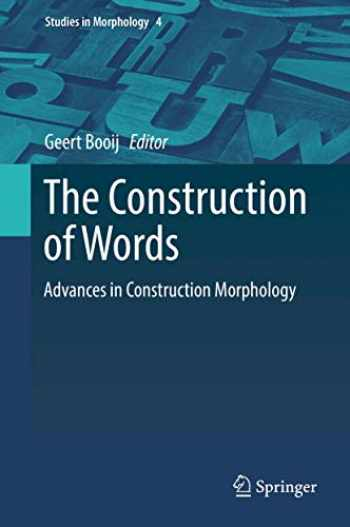 9783319743936-3319743937-The Construction of Words: Advances in Construction Morphology (Studies in Morphology (4))