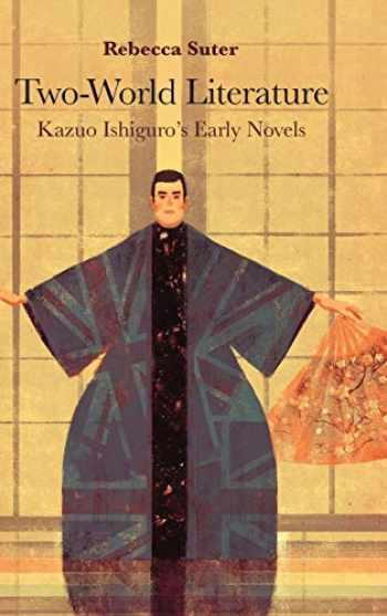 9780824882372-0824882377-Two-World Literature: Kazuo Ishiguro's Early Novels