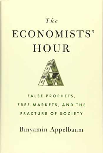 9780316512329-031651232X-The Economists' Hour: False Prophets, Free Markets, and the Fracture of Society
