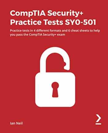9781838828882-1838828885-CompTIA Security+ Practice Tests SY0-501: Practice tests in 4 different formats and 6 cheat sheets to help you pass the CompTIA Security+ exam