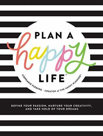 9781400216895-1400216893-Plan a Happy Life™: Define Your Passion, Nurture Your Creativity, and Take Hold of Your Dreams