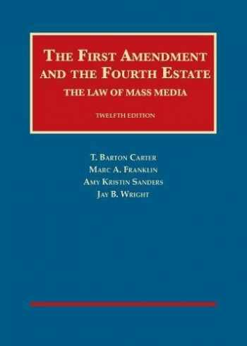 9781634602754-1634602757-The First Amendment and the Fourth Estate: The Law of Mass Media (University Casebook Series)