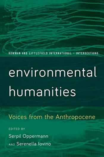 9781783489398-1783489391-Environmental Humanities: Voices from the Anthropocene (Rowman and Littlefield International – Intersections)