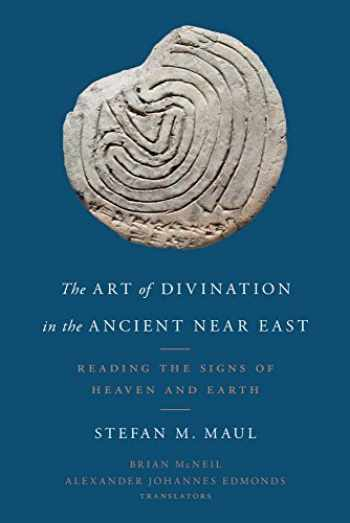 9781481308595-1481308599-The Art of Divination in the Ancient Near East: Reading the Signs of Heaven and Earth