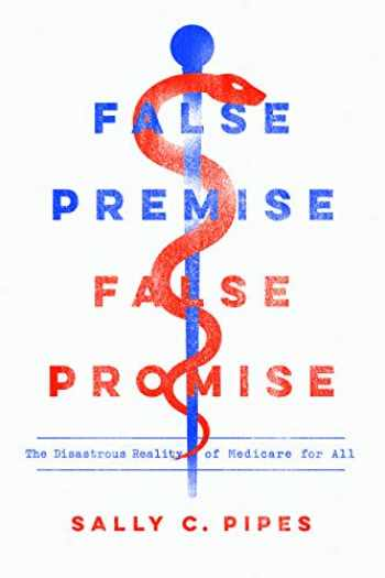 9781641770729-1641770724-False Premise, False Promise: The Disastrous Reality of Medicare for All
