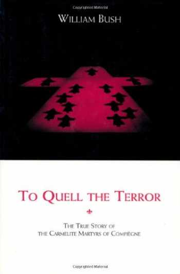 9780935216677-0935216677-To Quell the Terror: The Mystery of the Vocation of the Sixteen Carmelites of Compiegne Guillotined July 17, 1794