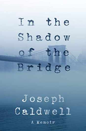 9781883285838-1883285836-In the Shadow of the Bridge: A Memoir