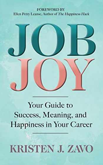 9781642792249-1642792241-Job Joy: Your Guide to Success, Meaning and Happiness in Your Career