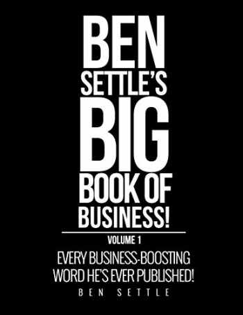 9781544149165-1544149166-Ben Settle's Big Book of Business!: Every Business-Boosting Word He's Ever Published!